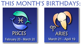 Astrological Signs - Pisces: February 19 - March 20, Aries: March 21 - April 19